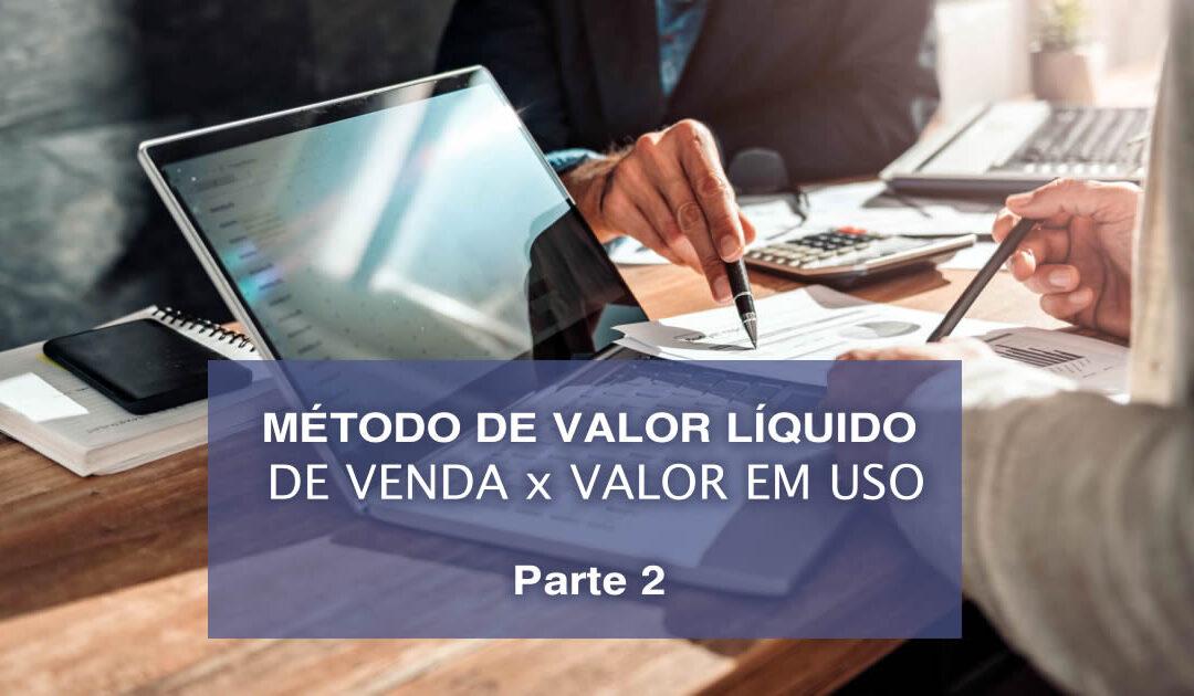 Método de valor líquido de venda X valor em uso – Segunda parte